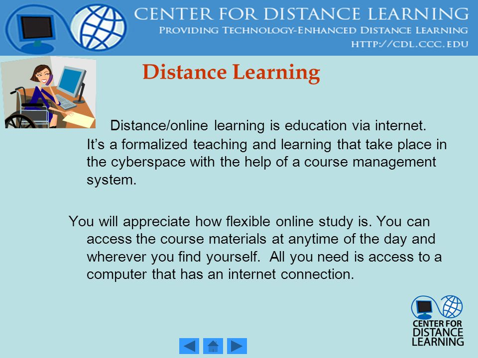 Distance Learning Distance/online learning is education via internet.