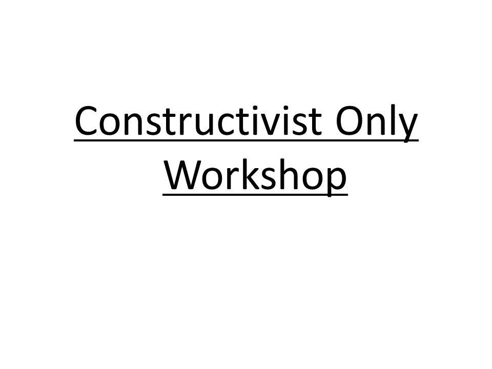 Constructivist Only Workshop