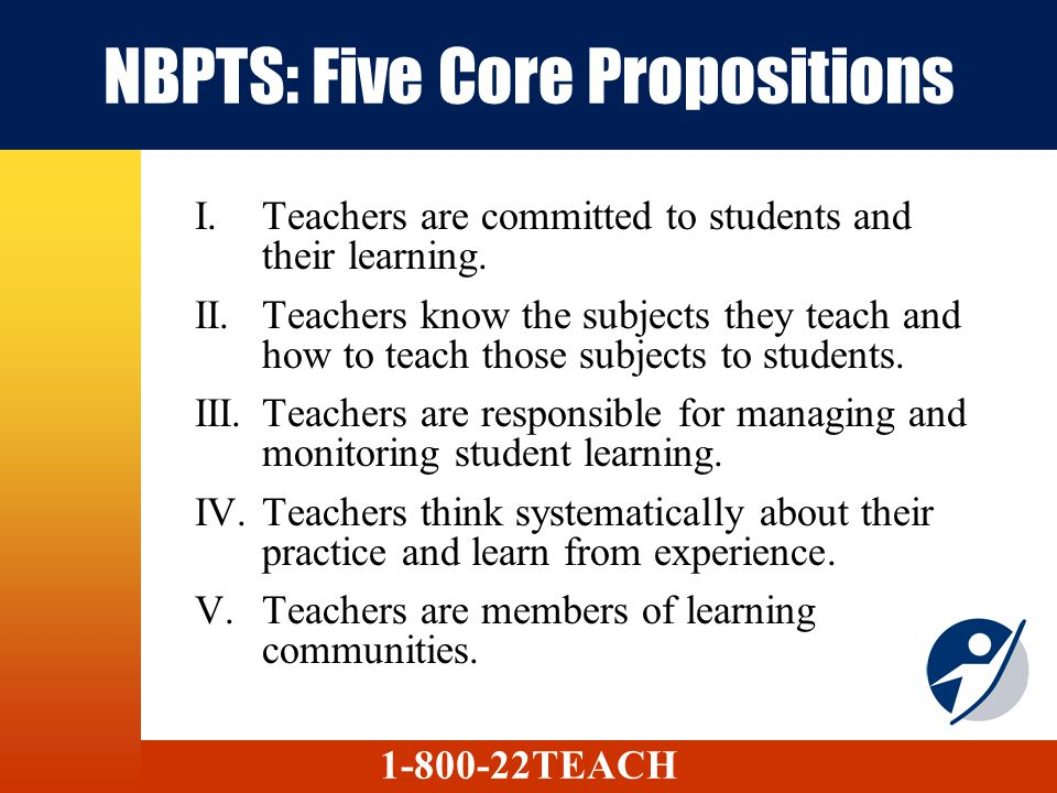 NBPTS: Five Core Propositions I.Teachers are committed to students and their learning.
