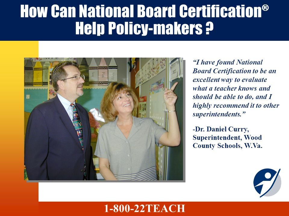 How Can National Board Certification ® Help Policy-makers .