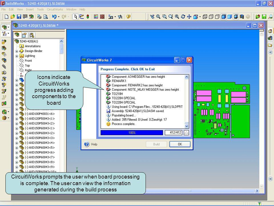 CircuitWorks prompts the user when board processing is complete. The user can view the information generated during the build process Icons indicate C