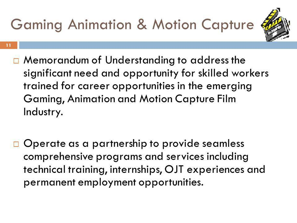 Gaming Animation & Motion Capture Memorandum of Understanding to address the significant need and opportunity for skilled workers trained for career opportunities in the emerging Gaming, Animation and Motion Capture Film Industry.