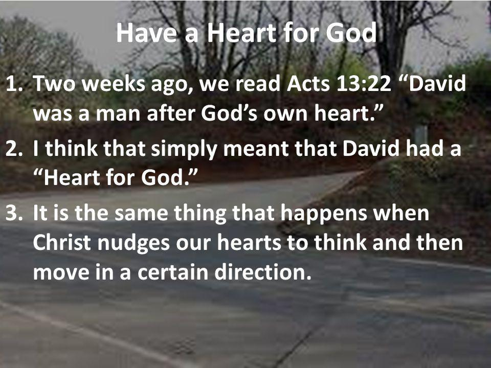 Have a Heart for God 1.Two weeks ago, we read Acts 13:22 David was a man after Gods own heart.