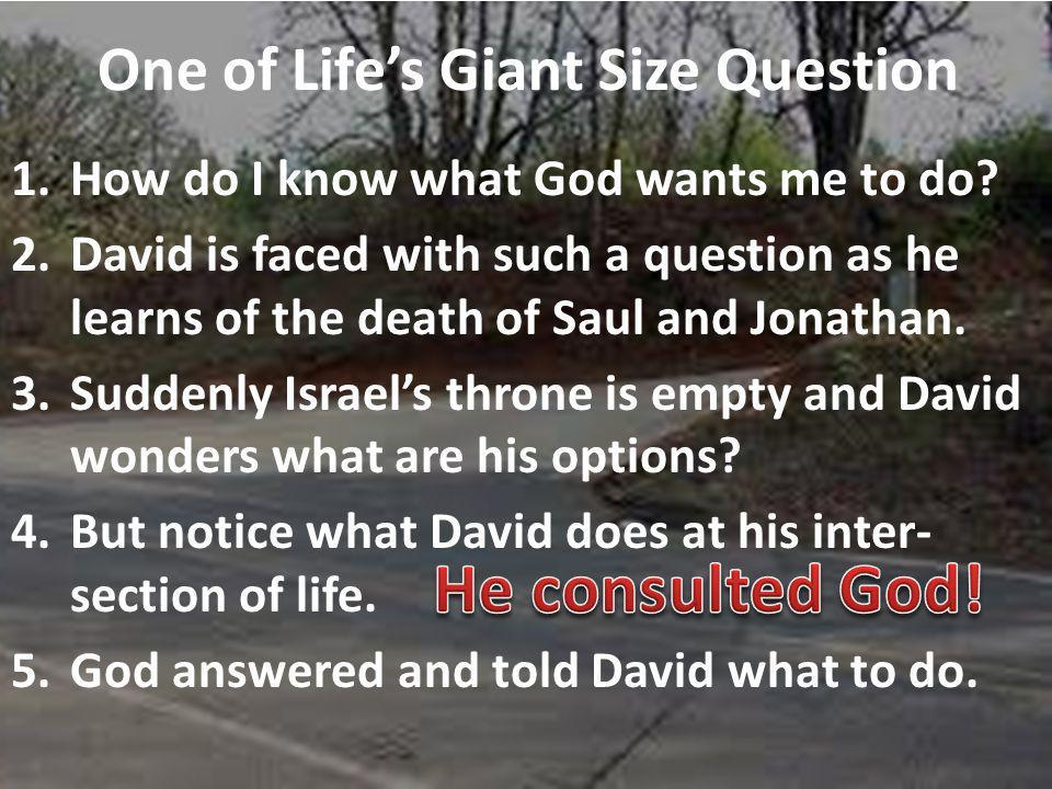 One of Lifes Giant Size Question 1.How do I know what God wants me to do.