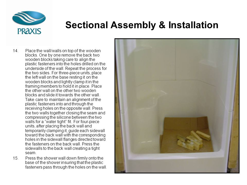 Sectional Assembly & Installation 14.Place the wall/walls on top of the wooden blocks. One by one remove the back two wooden blocks taking care to ali