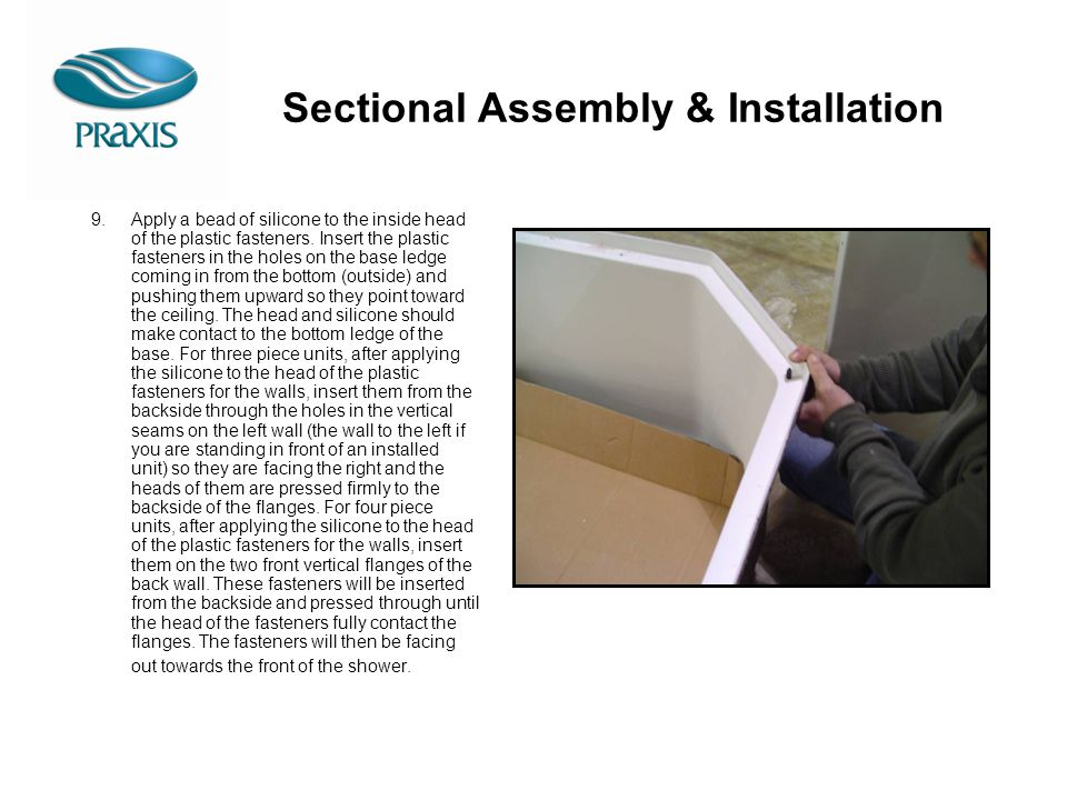 Sectional Assembly & Installation 9.Apply a bead of silicone to the inside head of the plastic fasteners. Insert the plastic fasteners in the holes on