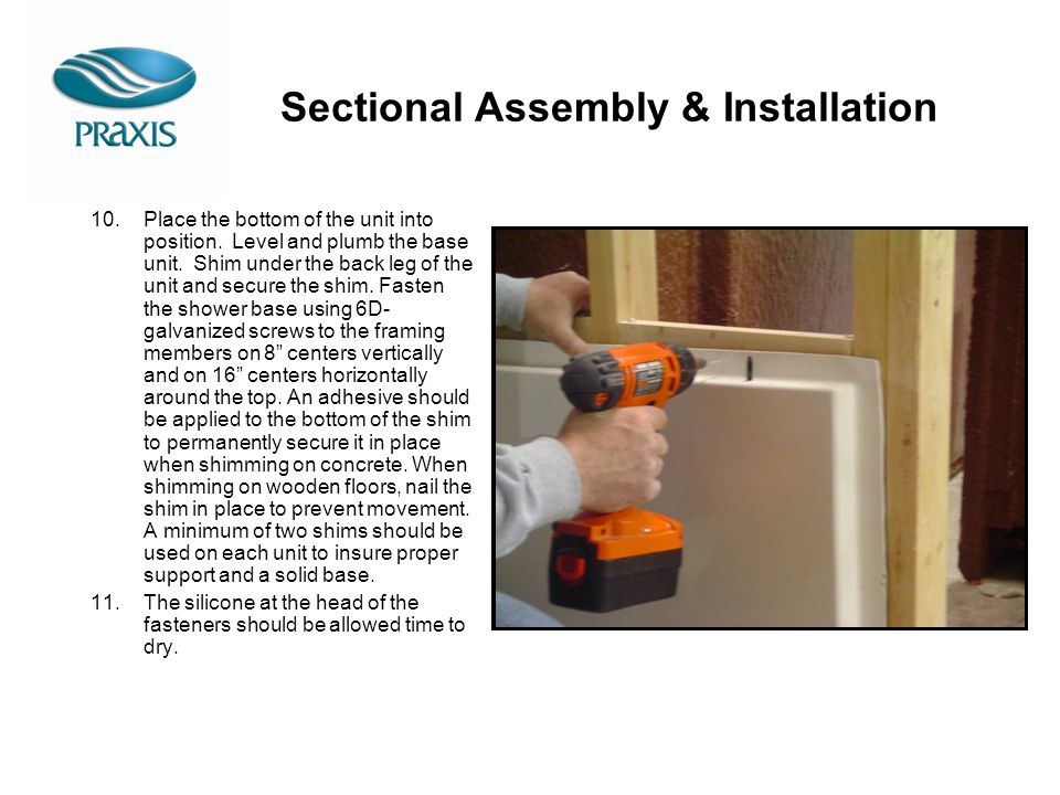 Sectional Assembly & Installation 10.Place the bottom of the unit into position. Level and plumb the base unit. Shim under the back leg of the unit an