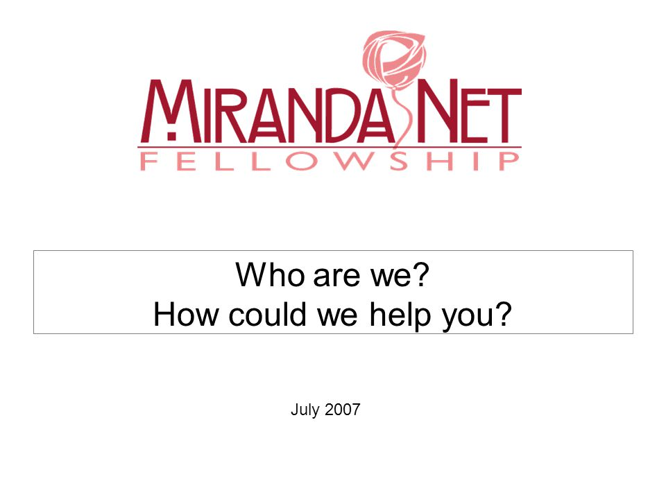 Who are we How could we help you July 2007