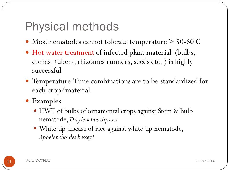 Physical methods Most nematodes cannot tolerate temperature > 50-60 C Hot water treatment of infected plant material (bulbs, corms, tubers, rhizomes r