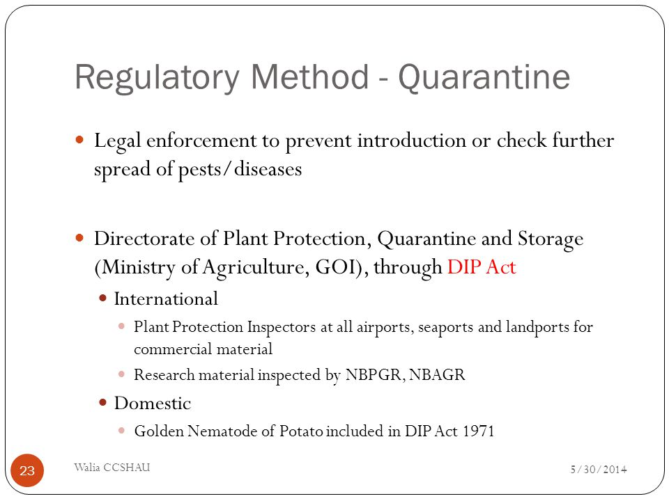 Regulatory Method - Quarantine Legal enforcement to prevent introduction or check further spread of pests/diseases Directorate of Plant Protection, Qu