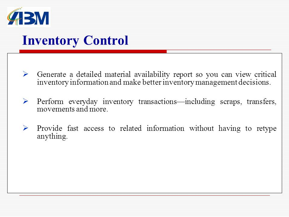 Inventory Control Generate a detailed material availability report so you can view critical inventory information and make better inventory management decisions.