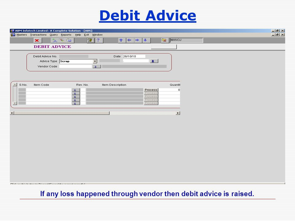 Debit Advice If any loss happened through vendor then debit advice is raised.