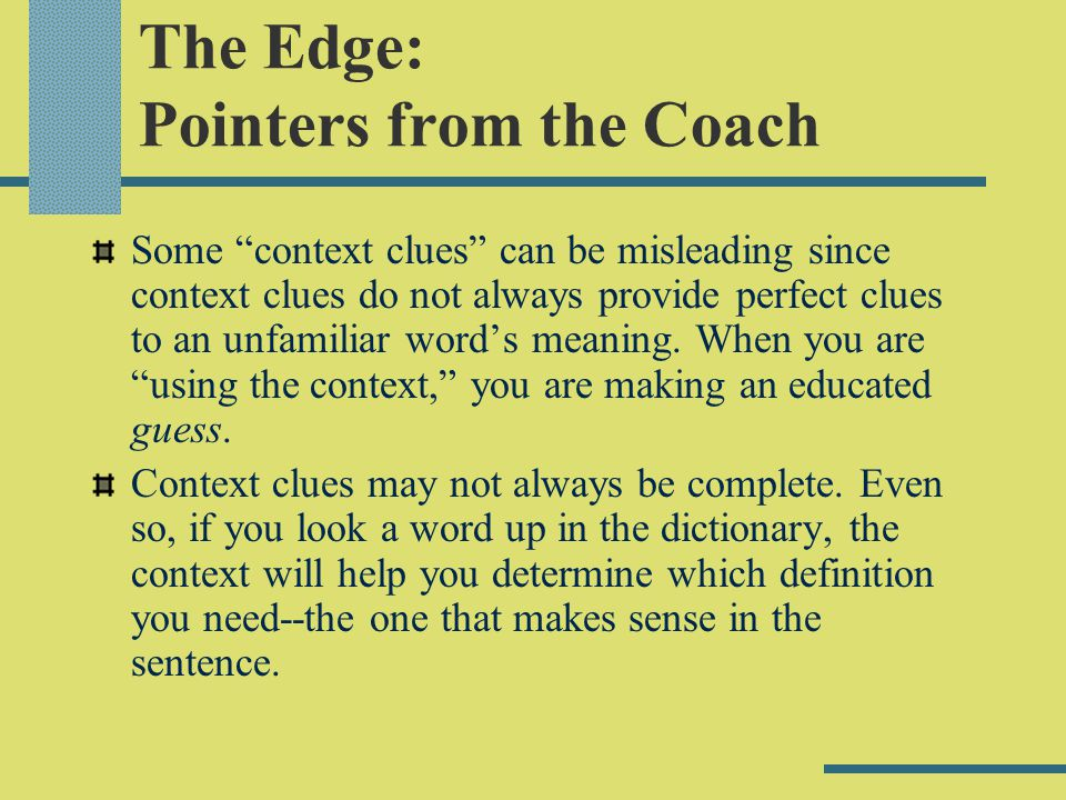 The Edge: Pointers from the Coach Some context clues can be misleading since context clues do not always provide perfect clues to an unfamiliar words