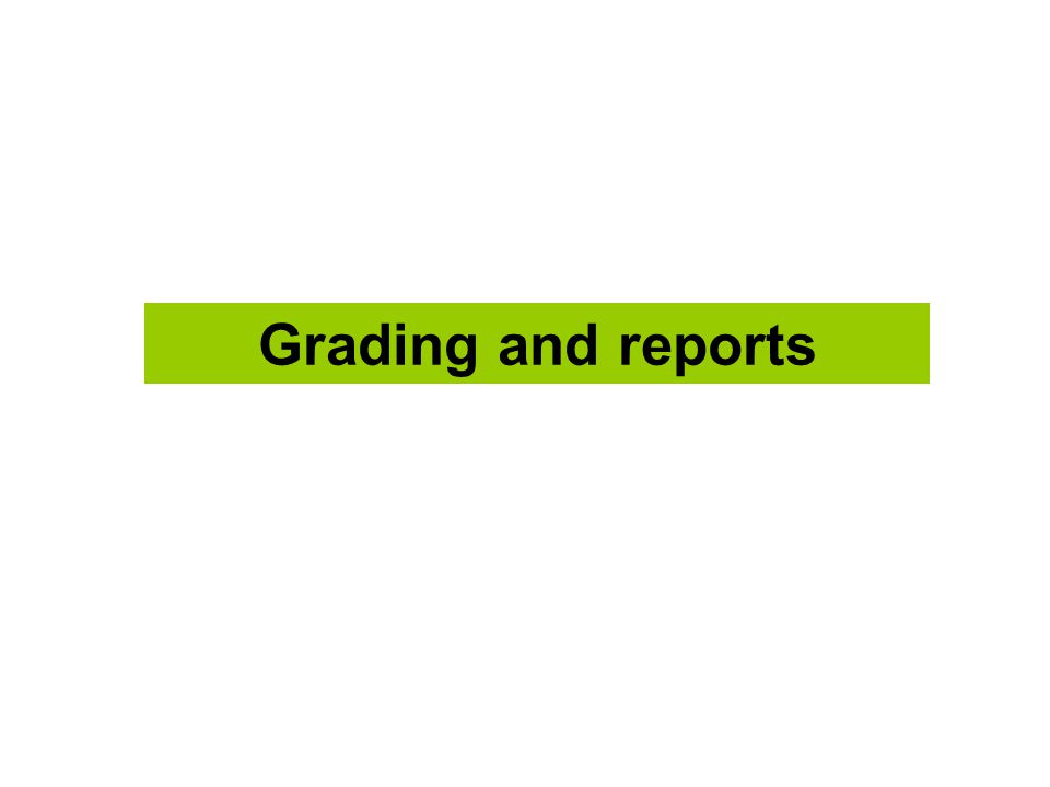 Grading and reports