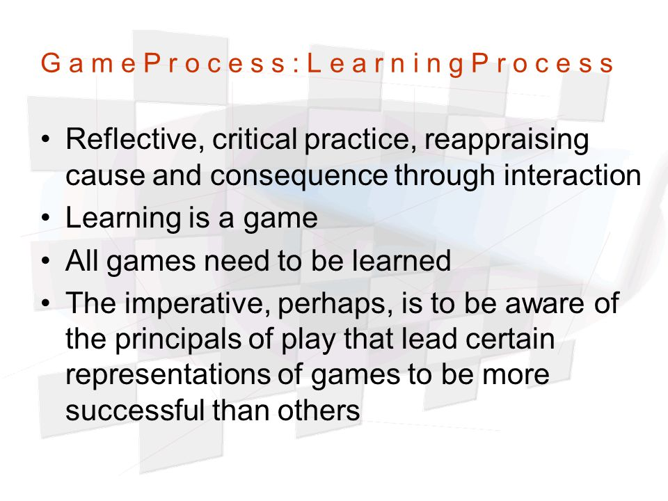 Reflective, critical practice, reappraising cause and consequence through interaction Learning is a game All games need to be learned The imperative, perhaps, is to be aware of the principals of play that lead certain representations of games to be more successful than others