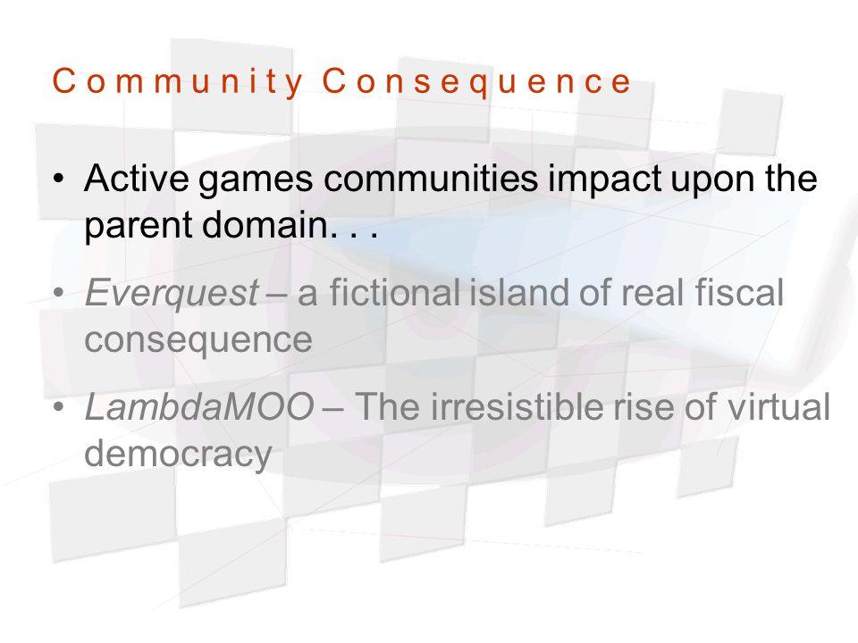 C o m m u n i t y C o n s e q u e n c e Active games communities impact upon the parent domain...