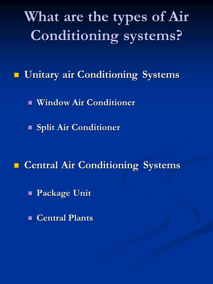 What are the types of Air Conditioning systems.
