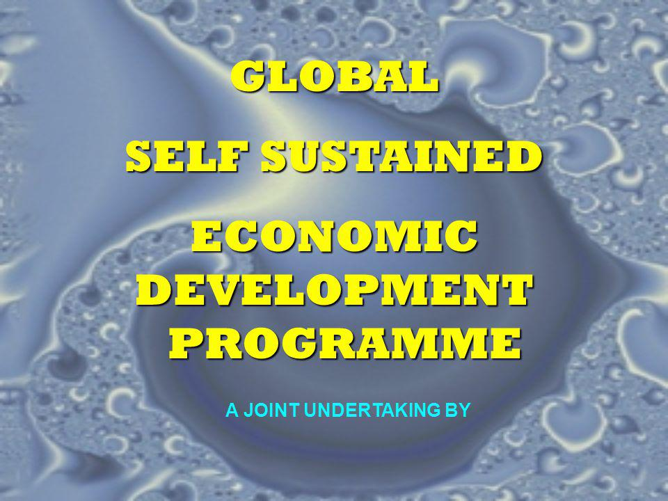 GLOBAL SELF SUSTAINED ECONOMIC DEVELOPMENT PROGRAMME A JOINT UNDERTAKING BY