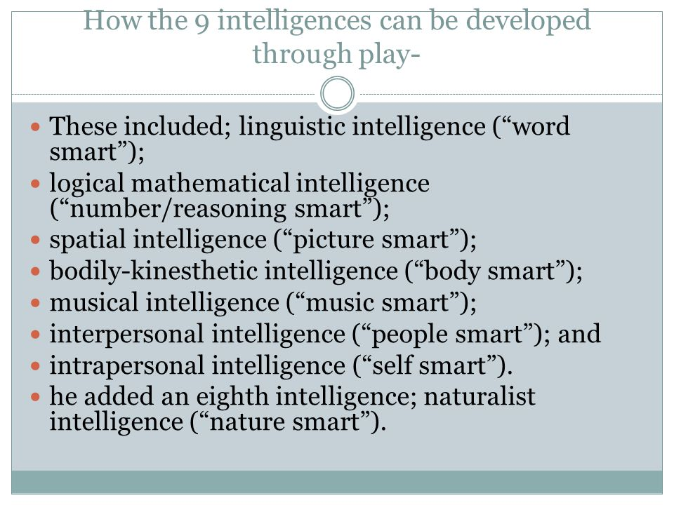 How the 9 intelligences can be developed through play- These included; linguistic intelligence (word smart); logical mathematical intelligence (number