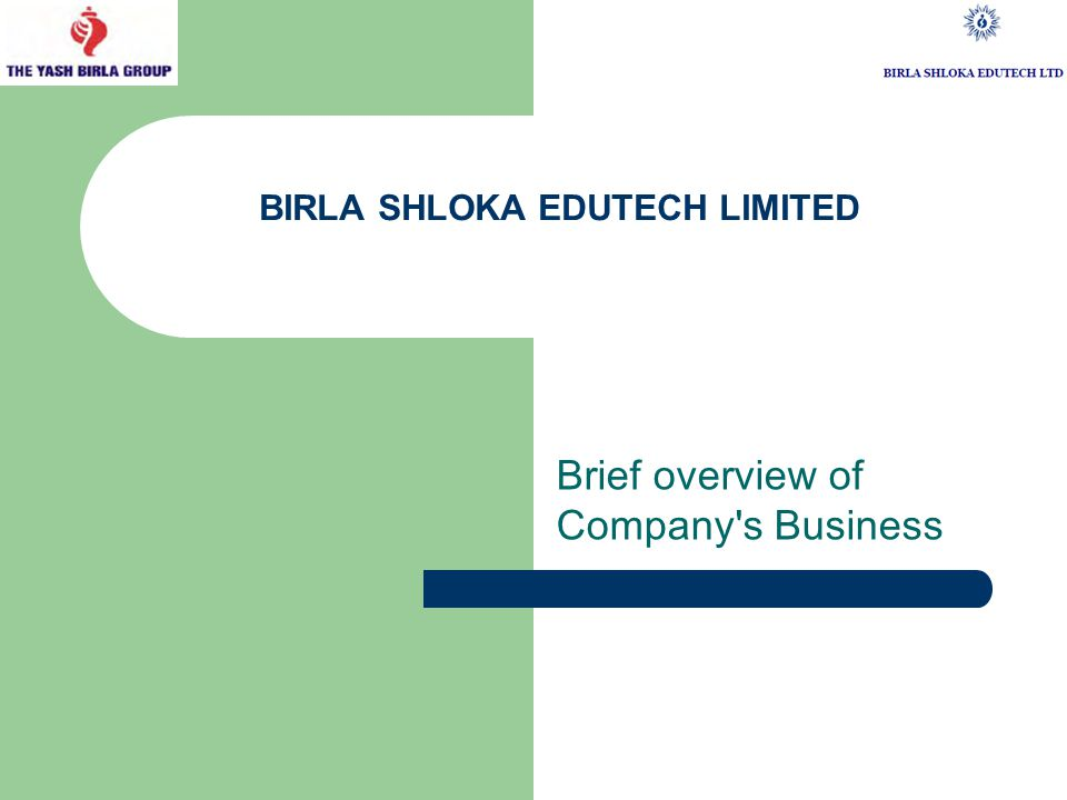 BIRLA SHLOKA EDUTECH LIMITED Brief overview of Company s Business