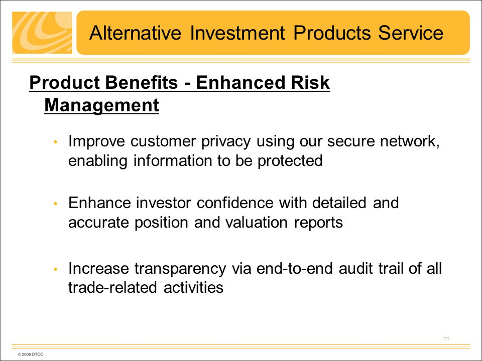 11 Alternative Investment Products Service Product Benefits - Enhanced Risk Management Improve customer privacy using our secure network, enabling information to be protected Enhance investor confidence with detailed and accurate position and valuation reports Increase transparency via end-to-end audit trail of all trade-related activities