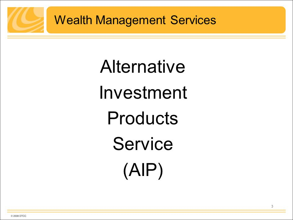 3 Wealth Management Services Alternative Investment Products Service (AIP)