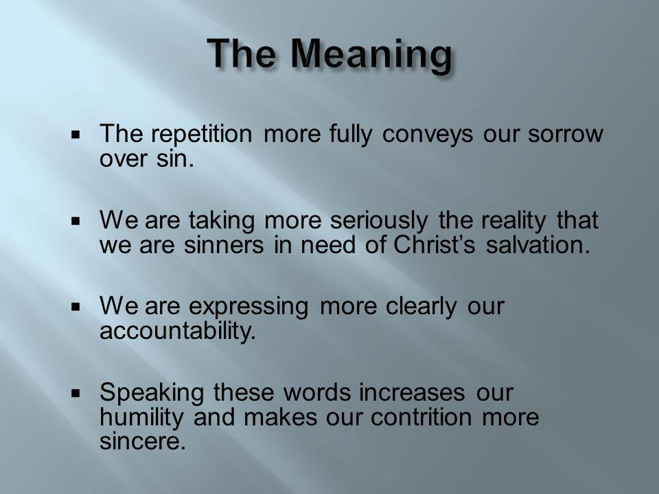 The repetition more fully conveys our sorrow over sin.