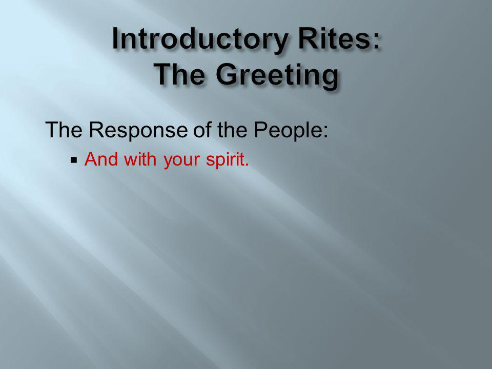 The Response of the People: And with your spirit.