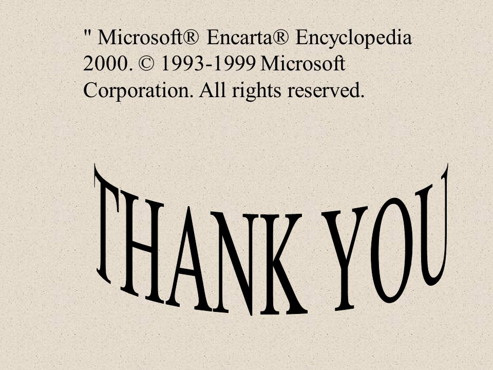 Microsoft® Encarta® Encyclopedia 2000. © 1993-1999 Microsoft Corporation. All rights reserved.