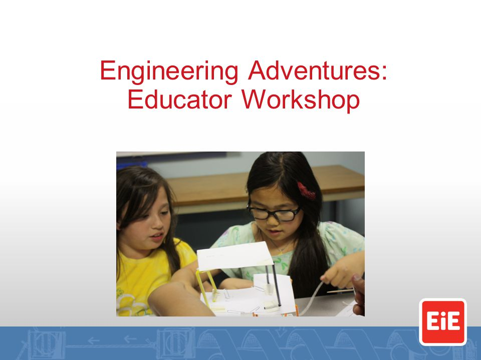 Engineering Adventures: Educator Workshop