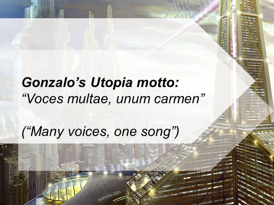 Gonzalos Utopia motto: Voces multae, unum carmen (Many voices, one song)