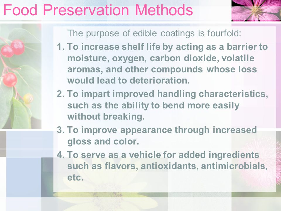 Food Preservation Methods The purpose of edible coatings is fourfold: 1. To increase shelf life by acting as a barrier to moisture, oxygen, carbon dio