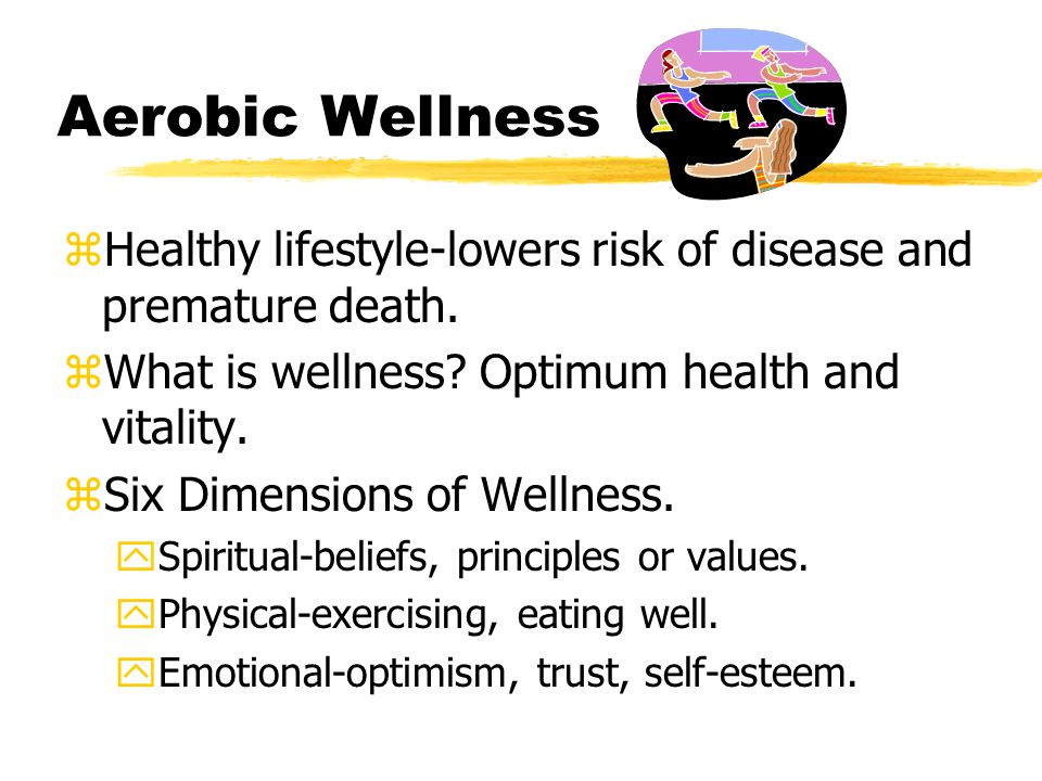 Aerobic Wellness zHealthy lifestyle-lowers risk of disease and premature death.