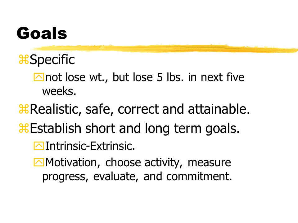 Goals zSpecific ynot lose wt., but lose 5 lbs. in next five weeks.