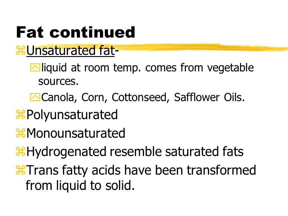 Fat continued zUnsaturated fat- yliquid at room temp.
