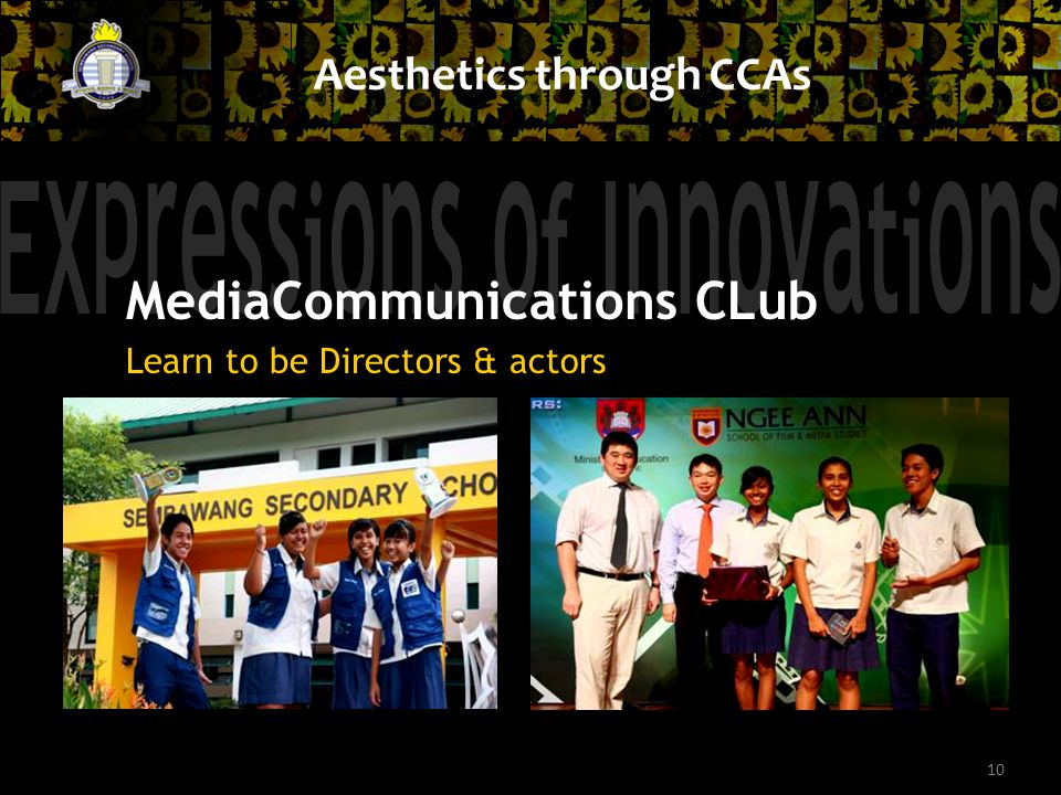 10 Aesthetics through CCAs MediaCommunications CLub Learn to be Directors & actors
