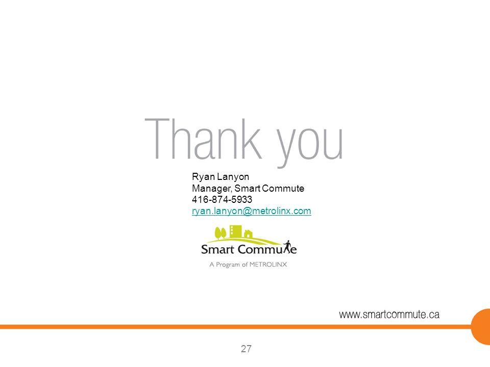 27 Ryan Lanyon Manager, Smart Commute 416-874-5933 ryan.lanyon@metrolinx.com
