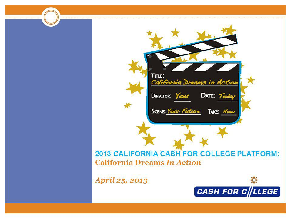 2013 CALIFORNIA CASH FOR COLLEGE PLATFORM: California Dreams In Action April 25, 2013