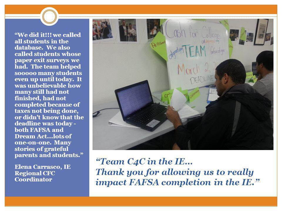 Team C4C in the IE… Thank you for allowing us to really impact FAFSA completion in the IE.