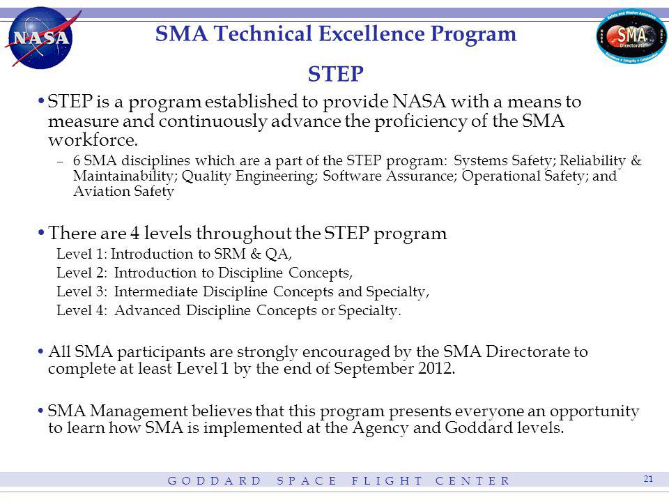 G O D D A R D S P A C E F L I G H T C E N T E R 21 SMA Technical Excellence Program STEP STEP is a program established to provide NASA with a means to