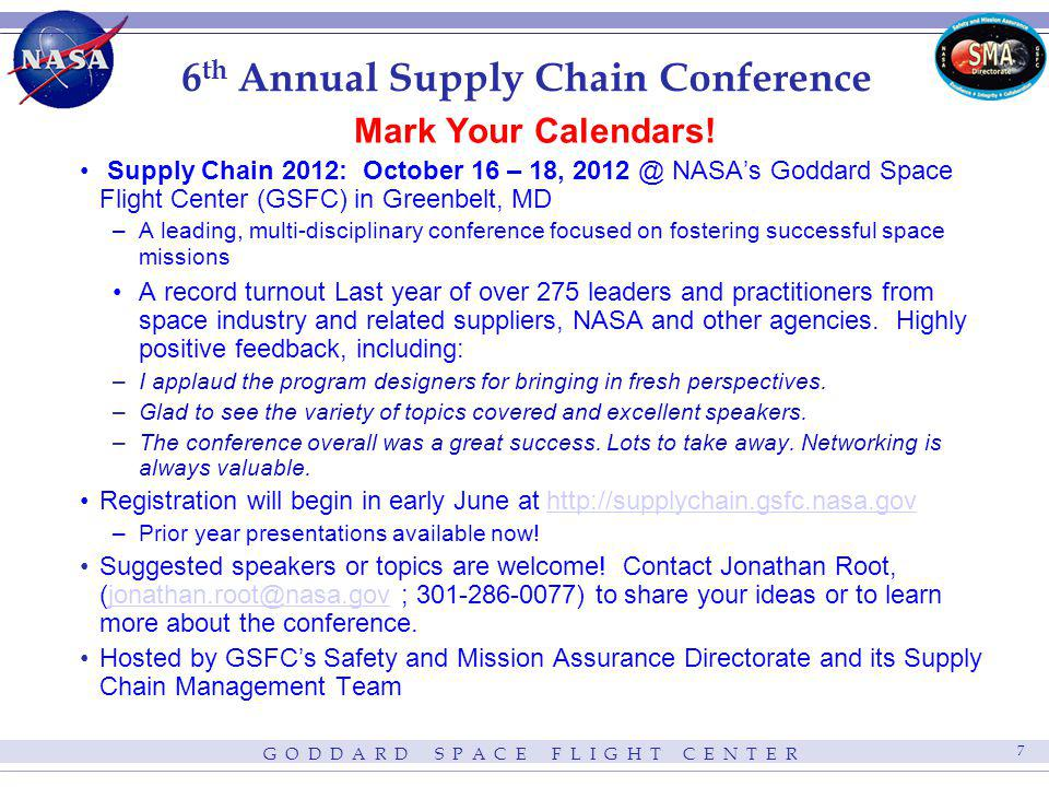 G O D D A R D S P A C E F L I G H T C E N T E R 7 6 th Annual Supply Chain Conference Mark Your Calendars! Supply Chain 2012: October 16 – 18, 2012 @