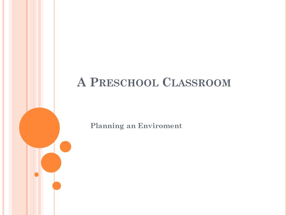 A P RESCHOOL C LASSROOM Planning an Enviroment