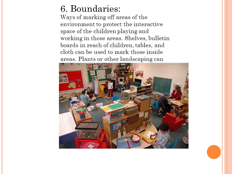 6. Boundaries: Ways of marking off areas of the environment to protect the interactive space of the children playing and working in those areas. Shelv