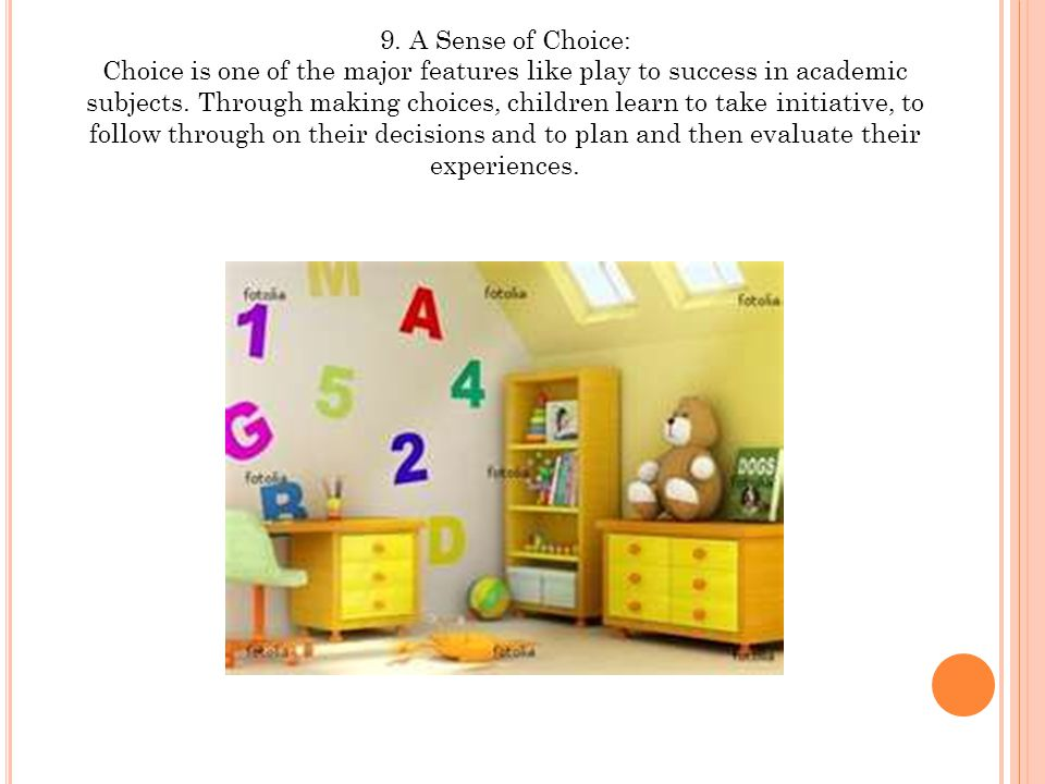 9. A Sense of Choice: Choice is one of the major features like play to success in academic subjects. Through making choices, children learn to take in