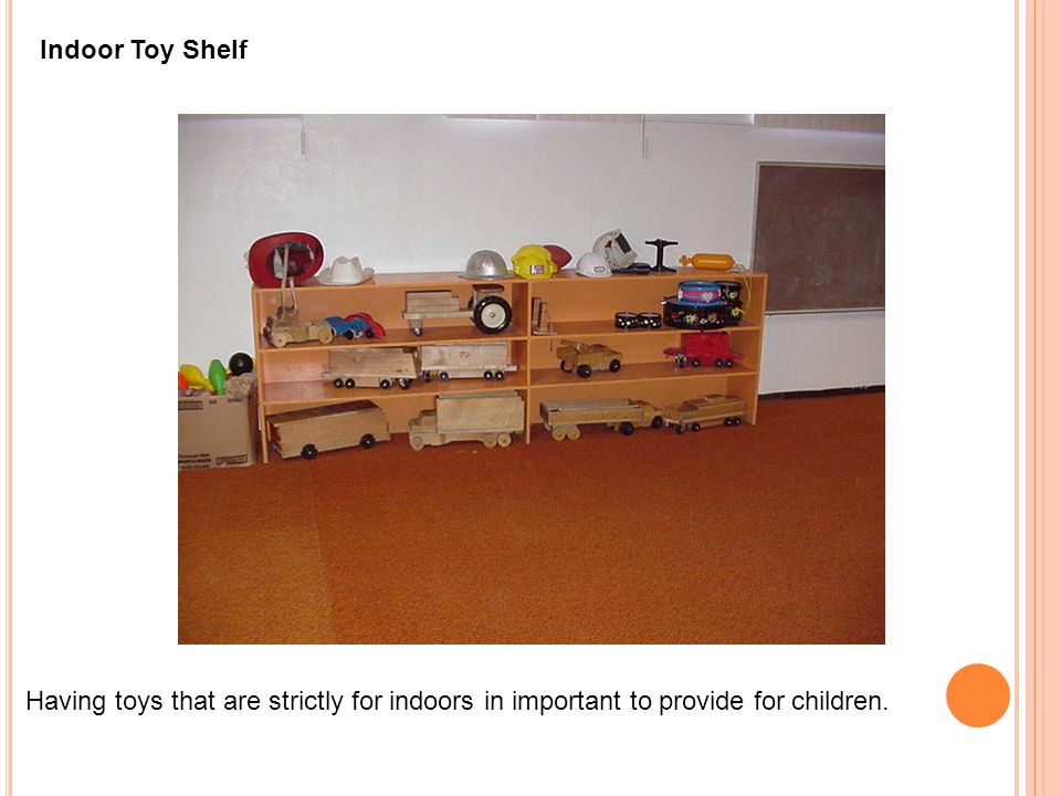 Having toys that are strictly for indoors in important to provide for children. Indoor Toy Shelf