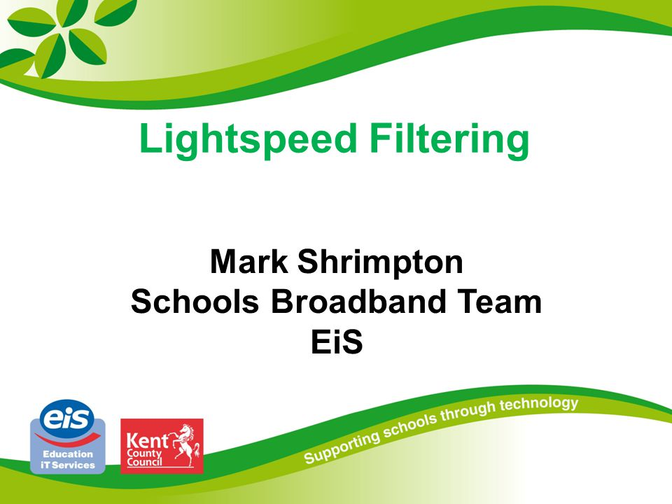 Lightspeed Filtering Mark Shrimpton Schools Broadband Team EiS