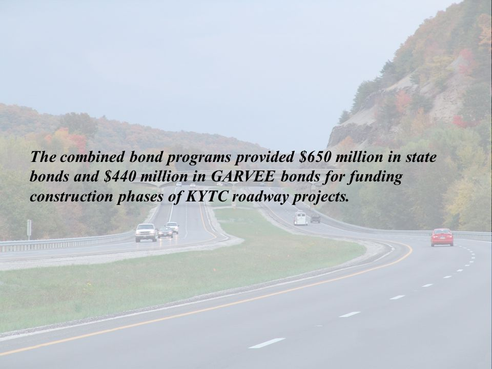The combined bond programs provided $650 million in state bonds and $440 million in GARVEE bonds for funding construction phases of KYTC roadway proje