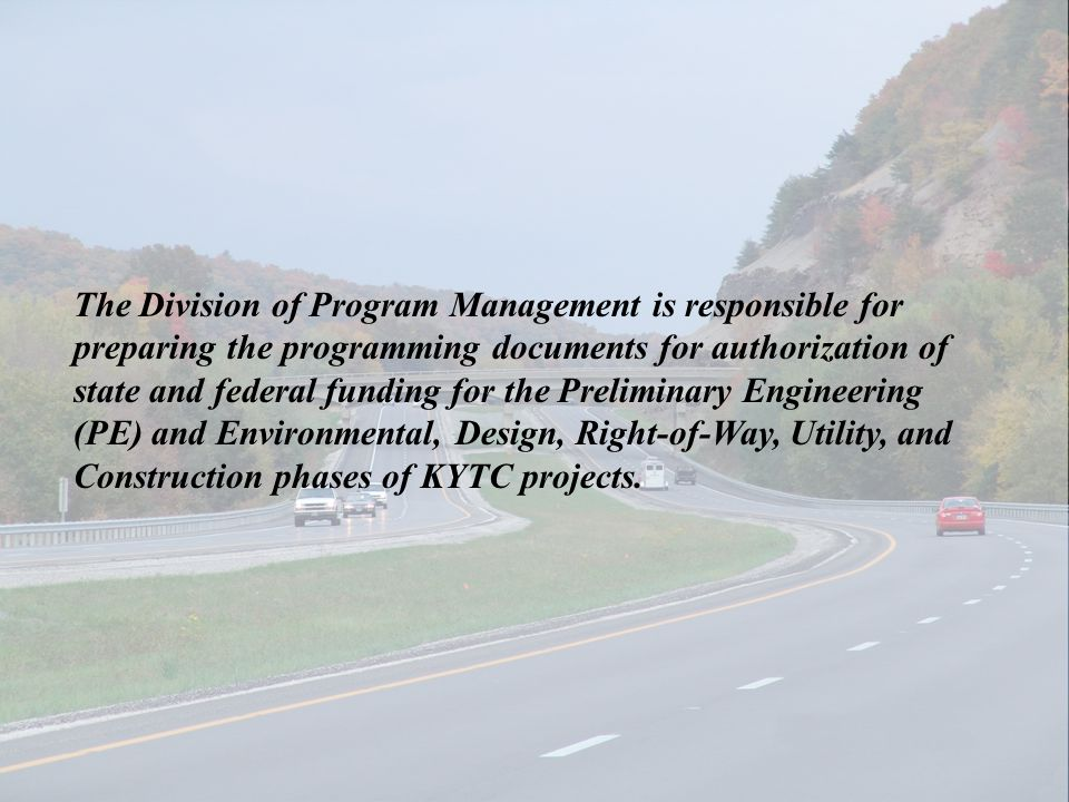 The Division of Program Management is responsible for preparing the programming documents for authorization of state and federal funding for the Preli