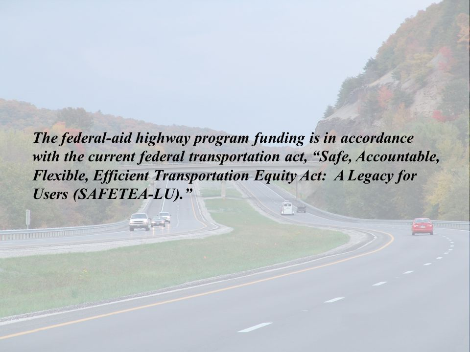 The federal-aid highway program funding is in accordance with the current federal transportation act, Safe, Accountable, Flexible, Efficient Transport