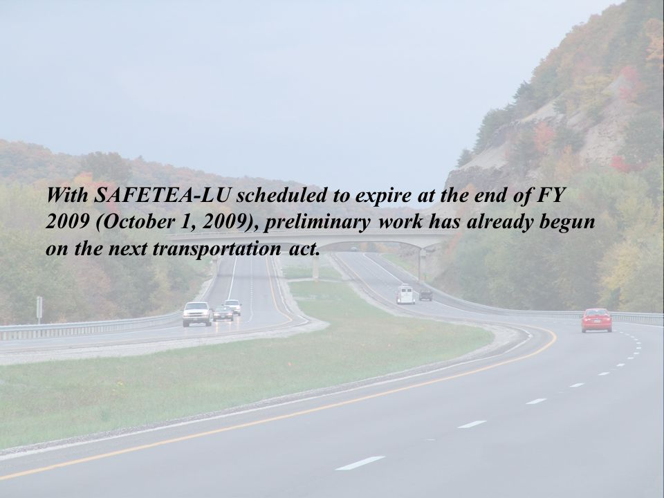 With SAFETEA-LU scheduled to expire at the end of FY 2009 (October 1, 2009), preliminary work has already begun on the next transportation act.